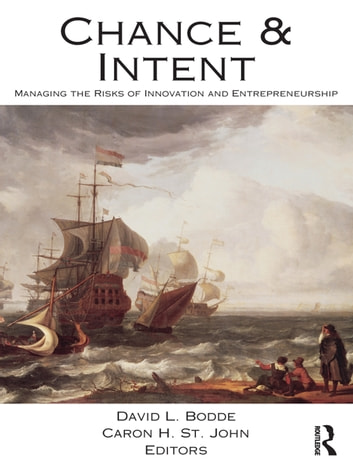 Chance and Intent - Managing the Risks of Innovation and Entrepreneurship ebook by David L. Bodde,Caron H. St. John