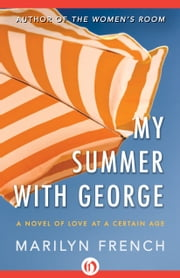 My Summer with George - A Novel of Love at a Certain Age ebook by Marilyn French