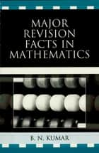 Major Revision Facts in Mathematics ebook by B. N. Kumar