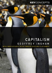 Capitalism - With a New Postscript on the Financial Crisis and Its Aftermath ebook by Geoffrey Ingham