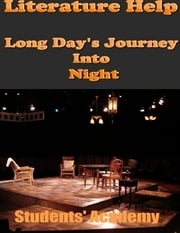 Literature Help: Long Day's Journey Into Night ebook by Students' Academy