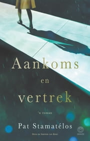 Aankoms en vertrek eBook by Pat Stamatélos