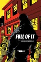 Full Of It: The Birth, Death, and Life of an Underground Newspaper ebook by Tim Hall