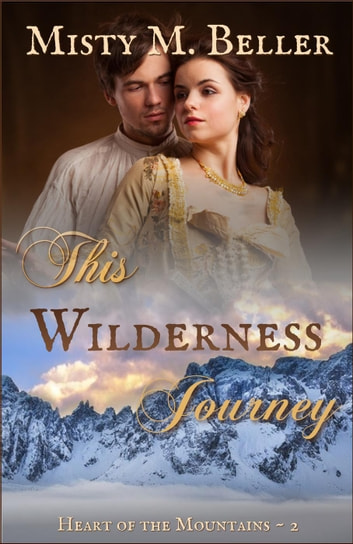 This Wilderness Journey - Heart of the Mountains, #2 ebook by Misty M. Beller