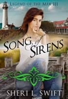 Legend of the Mer III Song of Sirens ebook by Sheri L. Swift
