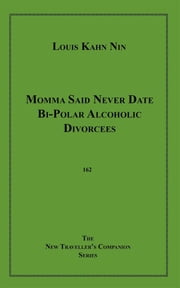Momma Said Never Date Bi-Polar Alcoholic Divorcees ebook by Louis Kahn Nin