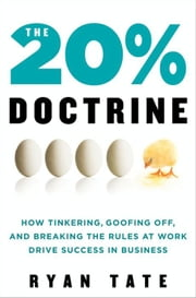 The 20% Doctrine - How Tinkering, Goofing Off, and Breaking the Rules at Work Drive Success in Business ebook by Ryan Tate