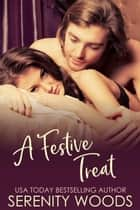A Festive Treat - Treats To Tempt You, #5 ebook by Serenity Woods