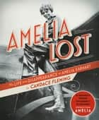 Amelia Lost - The Life and Disappearance of Amelia Earhart ebook by Candace Fleming