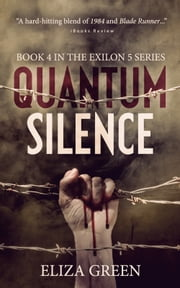 Quantum Silence - Book 4, Exilon 5 Series ebook by Eliza Green