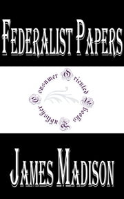 Federalist Papers ebook by James Madison,Alexander Hamilton,John Jay