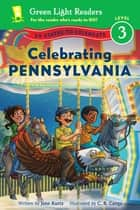 Celebrating Pennsylvania - 50 States to Celebrate ebook by Jane Kurtz, C.B. Canga