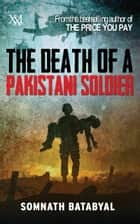 The Death of a Pakistani Sodier ebook by Somnath Batabyal