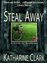 Steal Away (A Novel of Suspense) ebook by Katharine Clark