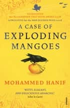 A Case of Exploding Mangoes ebook by Mohammed Hanif