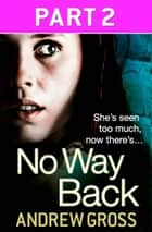 No Way Back: Part 2 of 3 ebook by Andrew Gross
