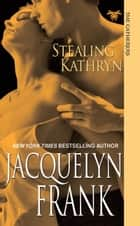 Stealing Kathryn ebook by Jacquelyn Frank