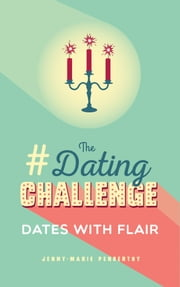 # The Dating Challenge - Dates With Flair-Great Date Ideas For Relationships And Marriage ebook by Jenny-Marie Penberthy
