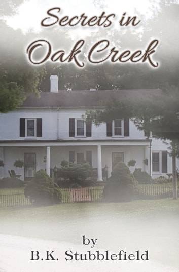Secrets in Oak Creek ebook by B. K. Stubblefield