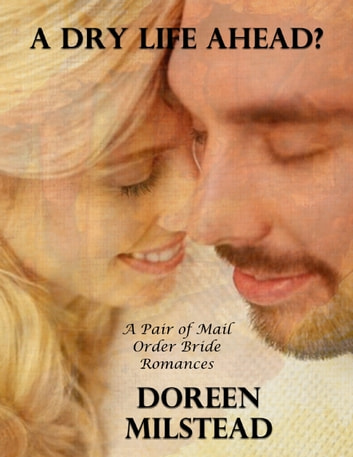 A Dry Life Ahead? – a Pair of Mail Order Bride Romances ebook by Doreen Milstead