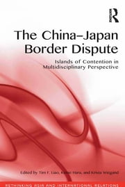 The China-Japan Border Dispute - Islands of Contention in Multidisciplinary Perspective ebook by Tim F. Liao,Kimie Hara,Krista Wiegand
