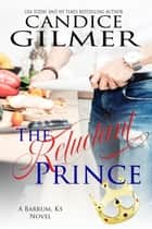 The Reluctant Prince - Barrum, Ks, #0 ebook by Candice Gilmer