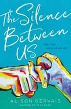 The Silence Between Us ebook by Alison Gervais