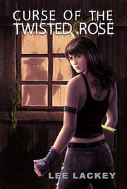 Curse of the Twisted Rose ebook by Lee Lackey
