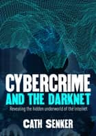 Cybercrime and the Darknet - Revealing the hidden underworld of the internet ebook by Cath Senker