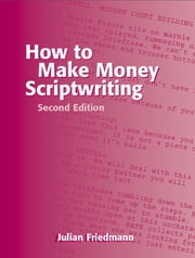 How to Make Money Scriptwriting ebook by Julian Friedmann