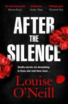 After the Silence - a twisty page-turner of deadly secrets and an unsolved murder investigation ebook by Louise O'Neill