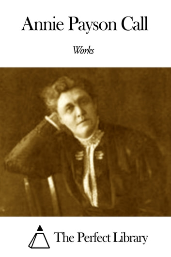 Works of Annie Payson Call ebook by Annie Payson Call