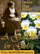 A Garland For Girls (Mobi Classics) ebook by Louisa May Alcott