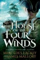The House of the Four Winds - Book One of One Dozen Daughters ebook by Mercedes Lackey, James Mallory