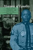 Measures of Equality - Social Science, Citizenship, and Race in Cuba, 1902-1940 ebook by Alejandra Bronfman