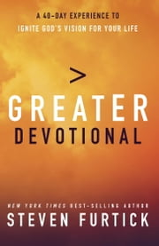Greater Devotional - A Forty-Day Experience to Ignite God's Vision for Your Life ebook by Steven Furtick