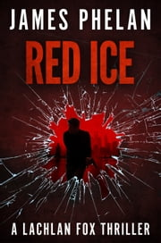 Red Ice - A Lachlan Fox Thriller ebook by James Phelan