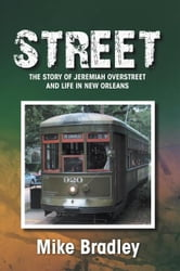 STREET - The Story of Jeremiah Overstreet and Life in New Orleans ebook by Mike Bradley