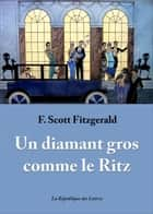 Un diamant gros comme le Ritz ebook by Francis Scott Fitzgerald, F. Scott Fitzgerald