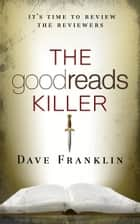 The Goodreads Killer 1: A Revenge Fantasy ebook by Dave Franklin