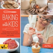 Baking with Kids - Make Breads, Muffins, Cookies, Pies, Pizza Dough, and More! ebook by Leah Brooks