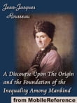 A Discourse Upon The Origin And The Foundation Of The Inequality Among Mankind (Mobi Classics)