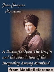A Discourse Upon The Origin And The Foundation Of The Inequality Among Mankind (Mobi Classics) ebook by Jean-Jacques Rousseau