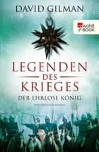 Legenden des Krieges: Der ehrlose König ebook by David Gilman, Michael Windgassen, Peter Palm