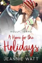 A Home for the Holidays ebook by Jeannie Watt
