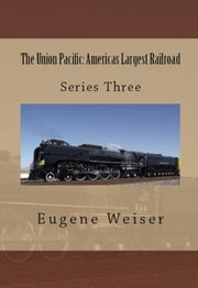 The Union Pacific: America's Largest Railroad ebook by Eugene Weiser