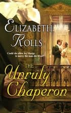 The Unruly Chaperon ebook by Elizabeth Rolls