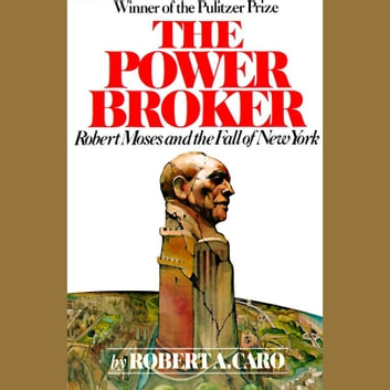 The Power Broker - Robert Moses and the Fall of New York audiobook by Robert A. Caro