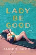 Lady Be Good - A Novel ebook by Amber Brock