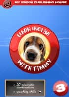 Learn English with Timmy: Volume 3 ebook by My Ebook Publishing House